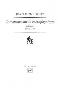 Questions sur la métaphysique - Volume I (Livres I à III)