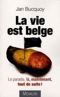 La vie est belge : Le paradis, là, maintenant, tout de suite !
