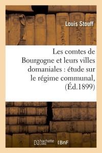 Les comtes de Bourgogne et leurs villes domaniales : étude sur le régime communal,(Éd.1899)
