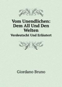 Vom Unendlichen: Dem All Und Den Welten, Verdeutscht Und ErlÃ?utert (German Edition)