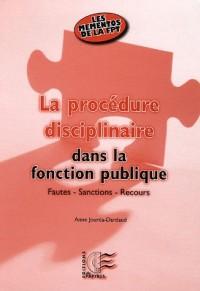 La procédure disciplinaire dans la fonction publique : Fautes - Sanctions - Recours