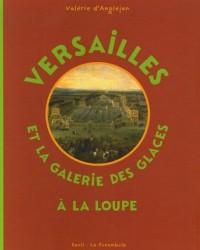 Versailles et la galerie des glaces à la loupe