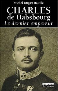Charles de Habsbourg : Le Dernier Empereur, 1887-1922