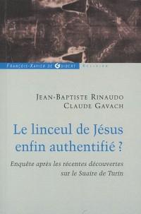 Le linceul de Jésus enfin authentifié ? : Enquêtes après les récentes découvertes sur le linceul de Turin