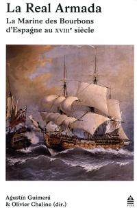 La Real Armada : La Marine des Bourbons d'Espagne au XVIIIe siècle