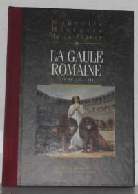 La Gaule Romaine .Nouvelle histoire de la France  tome III: Espaces, hommes, mentalités, passions