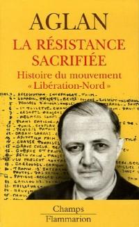 La Résistance sacrifiée : Histoire du mouvement
