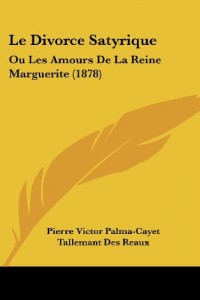 Le Divorce Satyrique: Ou Les Amours de La Reine Marguerite (1878)