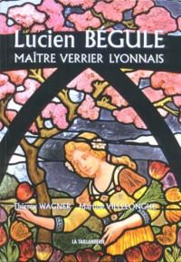 Lucien Bégule : Maître verrier lyonnais