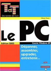 Le PC édition 2005 - Dépanner, assembler, upgrader, entretenir...