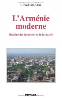 L'Arménie moderne : Histoire des hommes et de la nation