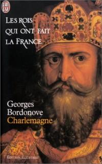 Les rois qui ont fait la France : Charlemagne (édition illustrée)