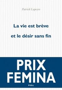 La vie est brève et le désir sans fin - Prix Femina 2010