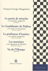 La partie de miracles ou le freudien malgré lui ; Le Gonfalonier de Padirac ou les cocus en tous genres ; Le professeur d'instinct ou le cadavre imaginaire ... ingénieurs de l'histoire ; Vu de l'Olymp