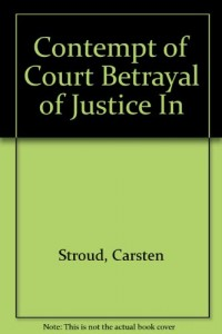 Contempt of Court Betrayal of Justice In