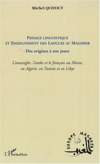 Paysage linguistique et enseignement des langues au Magreb des origines à nos jours : L'amazighe, l'arabe et le français au Maroc, en Algérie, en Tunisie et en Libye