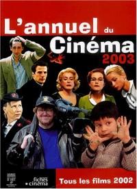 L'annuel du cinéma 2003. Tous les films 2002