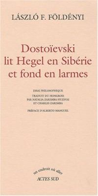 Dostoïevski lit Hegel en Sibérie et fond en larmes