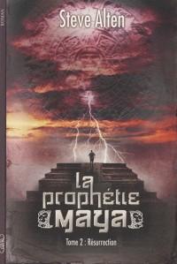La prophétie Maya tome 2 la résurrection