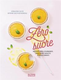 Zéro sucre: Desserts 100 % gourmands sans sucres ajoutés ni édulcorants