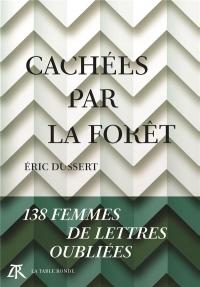 Cachées par la forêt: 138 femmes de lettres oubliées