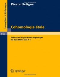 Cohomologie Etale: Séminaire de Géometrie Algébrique du Bois-Marie SGA 4 1/2