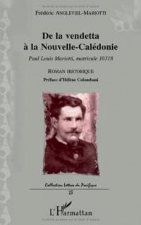 De la Vendetta a la Nouvelle Caledonie Paul Louis Mariotti Matricule 10318 Roman Historique