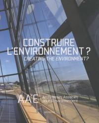 Construire l'environnement ? : AA'E Architectes Associés pour l'Environnement, édition bilingue français-anglais