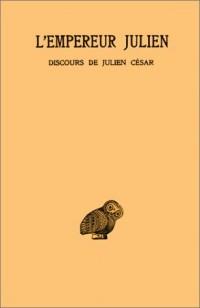 Julien l' Empereur, tome 1, 1ère partie, tome Discours de Julien César, I-IV