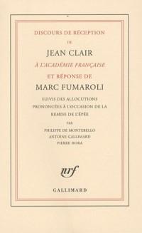 Discours de réception de Jean Clair à l'Académie française et réponse de Marc Fumaroli : Suivis des allocutions prononcées à l'occasion de la remise de l'épée