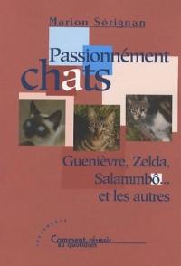 Passionément chats : Guenièvre, Zelda, Salammbô... et les autres