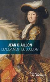 L'enlèvement de Louis XIV [Poche]