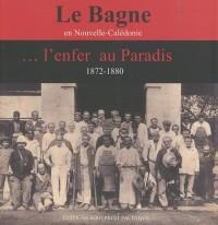 Le Bagne en Nouvelle-Calédonie... l'enfer au Paradis (1872-1880) : Les récits de trois communards