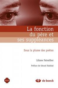 La Fonction du Pere et Ses Suppleances Sous la Plume des Poetes Rilke,Kaftka, Mallarmé,Tournier,Fla