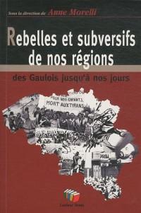 Rebelles et subversifs de nos régions : Des Gaulois jusqu'à nos jours