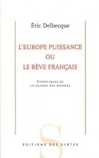 L'Europe puissance ou le rêve français : Chroniques de la guerre des mondes