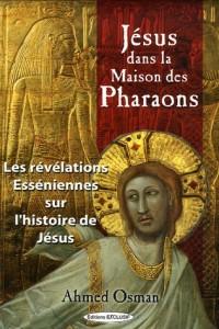 Jésus dans la maison des pharaons : Les révélations esséniennes sur l'histoire de Jésus