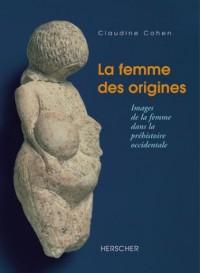 La femme des origines. Images de la femme dans la préhistoire occidentale