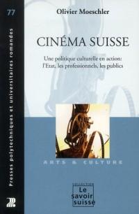 Cinema Suisse - une Politique Culturelle An Action: l'Etat, les Professionnels, les Publics