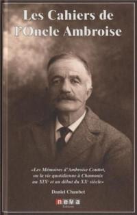 Les cahiers de l'oncle Ambroise: Les mémoires d'Ambroise Couttet, ou la vie quotidienne à Chamonix aux XIXe et au début du XXe siècle