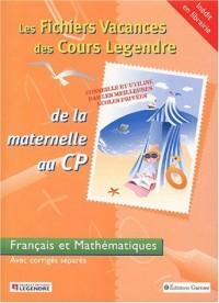 Les Fichiers Vacances des Cours Legendre : Français et Mathématiques, de la maternelle au CP, 5-6 ans (+ corrigé)