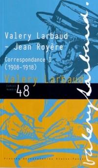 Valery Larbaud-Jean Royère : Correspondance I (1908-1918)