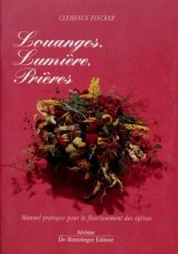 Louanges, lumiere, prieres. manuel pratique pour le fleurissement des églises