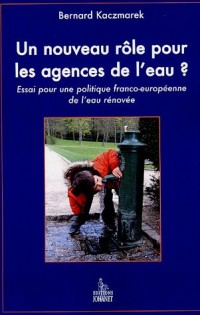Un nouveau rôle pour les agences de l'eau ? : Essai pour une politique franco-européenne de l'eau
