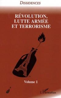 Révolution, lutte armée et terrorisme : Tome 1
