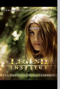 Legend Institut : Tome 1 Les Protecteurs de Légendes