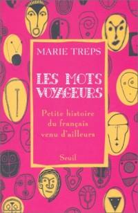 Les Mots voyageurs : Petite histoire du français venu d'ailleurs