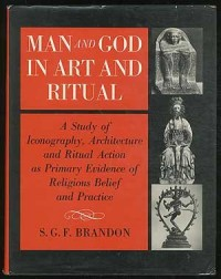 Man and God in Art and Ritual: A Study of Iconography, Architecture and Ritual Action as Primary Evidence of Religious Belief and Practice