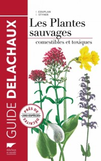 Guide des Plantes Sauvages Comestibles et Toxiques. Nouvelle Édition