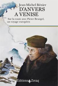 D'Anvers à Venise ; sur la route avec Pieter Bruegel, un voyage européen
